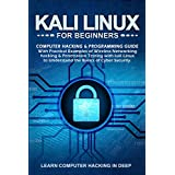 Kali Linux for Beginners: Computer Hacking & Programming Guide With Practical Examples Of Wireless Networking Hacking & Penetration Testing With Kali Linux ... Basics Of Cyber Security (English Edition)