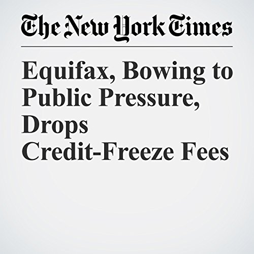 Equifax, Bowing to Public Pressure, Drops Credit-Freeze Fees audiobook cover art