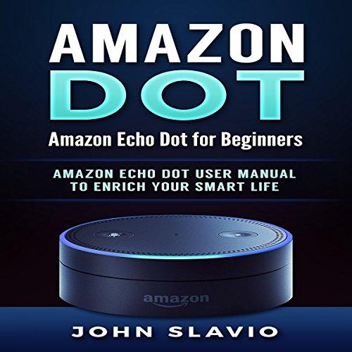 Amazon Dot: Amazon Echo Dot for Beginners audiobook cover art