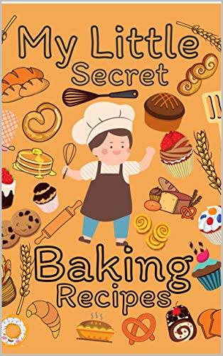 My Little Secret Baking Recipes: First recipe book for kids, Blank Recipe Book to Write in, 8.5 x11 inch, 100 Pages (English Edition)