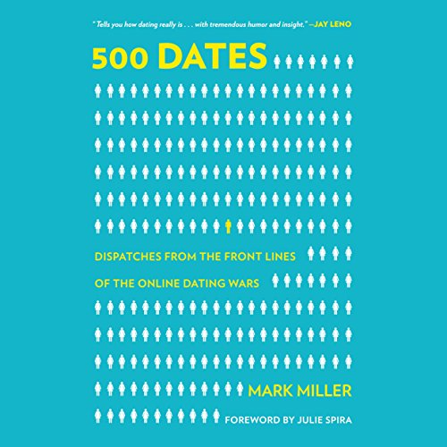 500 Dates     Dispatches from the Front Lines of the Online Dating Wars              Written by:                                                                                                                                 Mark Miller                               Narrated by:                                                                                                                                 Tom Parks                      Length: 5 hrs and 56 mins     Not rated yet     Overall 0.0