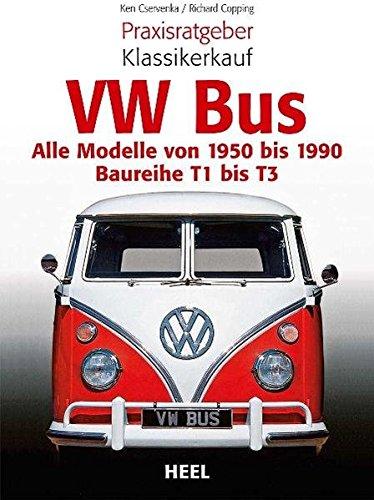 Praxisratgeber Klassikerkauf VW Bus: Alle Modelle von 1950 bis 1990 - Baureihe T1 bis T3 (VLB Reihenkürzel: UG776 - Praxisratgeber Klassikerkauf)