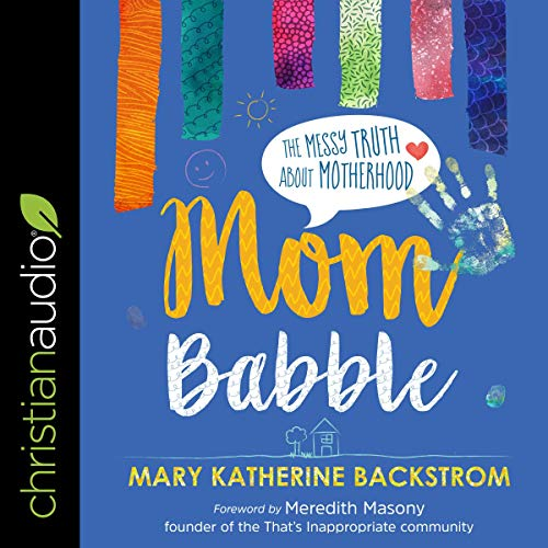 Mom Babble: The Messy Truth About Motherhood