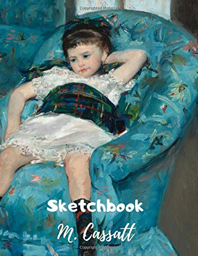 Little Girl in a Blue Armchair 1878 by Mary Cassatt - Sketchbook for sketches: Notebook Workbook for Sketching Writing Drawing Doodling gift idea For art lover kids and adults