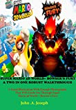 SUPER MARIO 3D WORLD+ BOWSER'S FURY A TWO IN ONE ROBUST WALKTHROUGH : A Good Illustration With Enough Photographs That Will Guide You Through Super Mario 3d World + Bowser's Fury (English Edition)