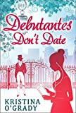 Debutantes Don't Date: A historical regency romance, perfect for fans of Netflix's Bridgerton! (Time-Travel to Regency England, Book 1) (English Edition)