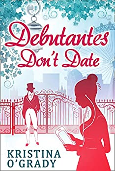 Debutantes Don't Date (Time-Travel to Regency England, Book 1) by [Kristina O'Grady]
