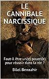 LE CANNIBALE NARCISSIQUE (livre français): Faut-il être un(e) pourri(e) pour réussir dans la vie ?