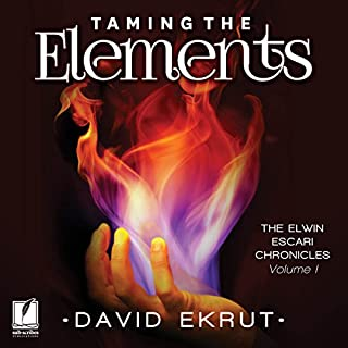 Taming the Elements     The Elwin Escari Chronicles, Volume 1              By:                                                                                                                                 David Ekrut                               Narrated by:                                                                                                                                 Chris MacDonnell                      Length: 19 hrs and 21 mins     326 ratings     Overall 4.3