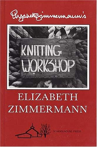 Elizabeth Zimmermann's Knitting Workshop by Elizabeth Zimmermann (1981-12-01)