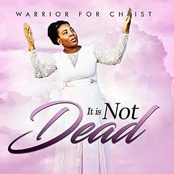 It Is Not Dead