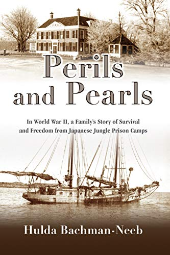 Perils and Pearls: In World War II, a Family's Story of Survival and Freedom from Japanese Jungle Prison Camps (English Edition)