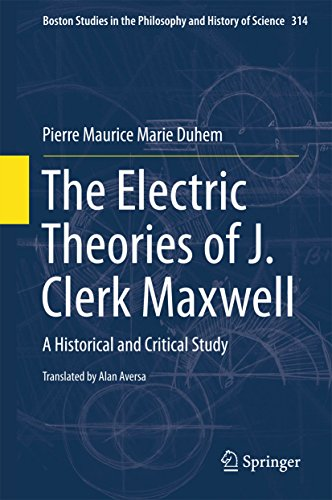 The Electric Theories of J. Clerk Maxwell: A Historical and Critical Study (Boston Studies in the Philosophy and History of Science Book 314)