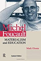 Michel Foucault: Materialism and Education (Cultural Politics and the Promise of Democracy) (Cultural Politics & the Promise of Democracy)