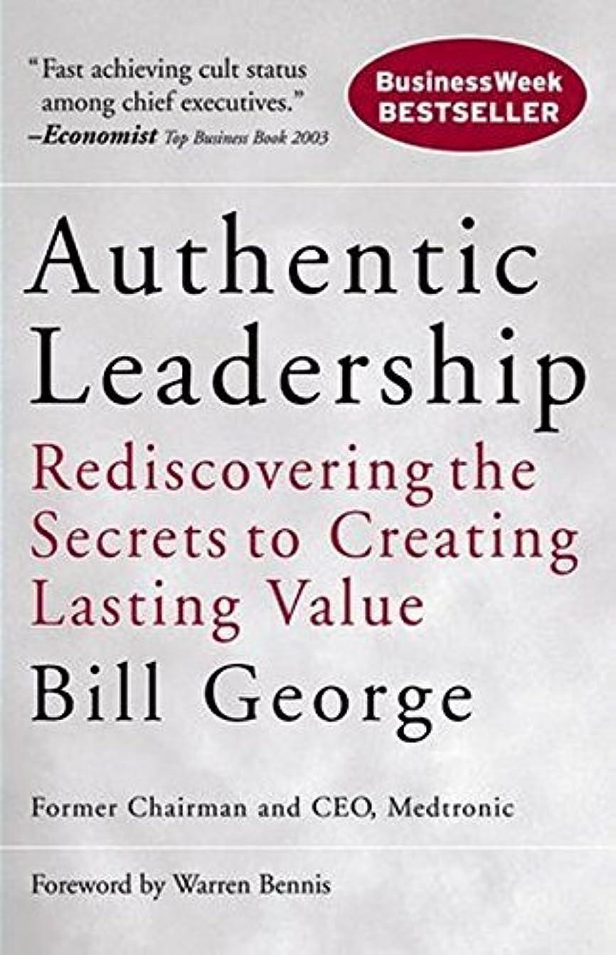 ピアニストモナリザ傾向がありますAuthentic Leadership: Rediscovering the Secrets to Creating Lasting Value (English Edition)