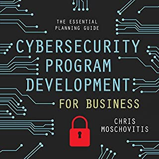 Cybersecurity Program Development for Business     The Essential Planning Guide              By:                                                                                                                                 Chris Moschovitis                               Narrated by:                                                                                                                                 Sean Pratt                      Length: 9 hrs and 9 mins     60 ratings     Overall 4.7