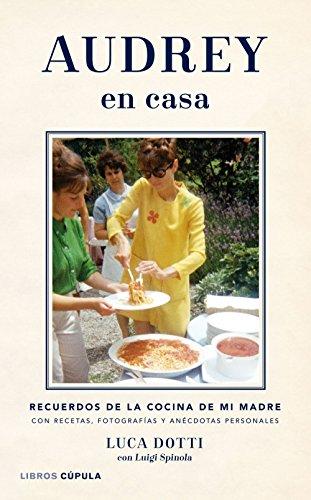 Audrey en casa: Recuerdos de la cocina de mi madre, con recetas, fotografías y anécdotas personales (Música y cine)