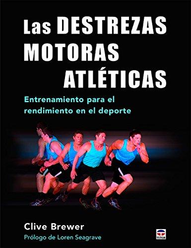 Destrezas motoras atléticas, Las. Entrenamiento para el rendimiento en el deport: Entrenamiento para el rendimiento en el deporte