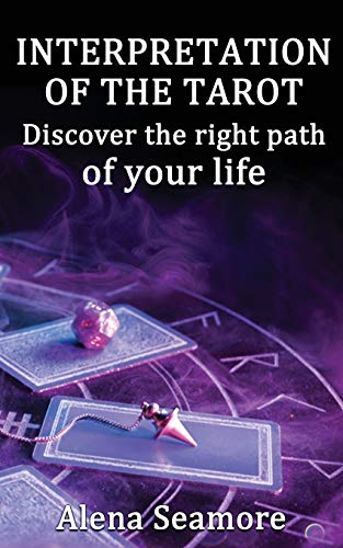 Interpretation of the Tarot Discover the Right Path of Your Life