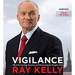 Vigilance     My Life Serving America and Protecting Its Empire City              By:                                                                                                                                 Ray Kelly                               Narrated by:                                                                                                                                 Ray Kelly                      Length: 11 hrs and 5 mins     95 ratings     Overall 4.4
