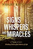 SIGNS WHISPERS AND MIRACLES: A TRUE STORY Finding God in the Fabric of Life