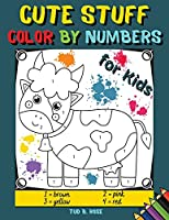 Cute Stuff Color by Numbers for Kids: Fabulous Coloring Book for Kids Ages 4-8/Super Gift for boys and girls/ 70 Designs featuring Kids, Vehicles, Dinosaurs, Animals, Fruits, Cupcakes and More