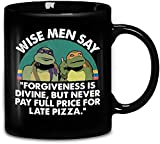 Ninja Turtles Wise Men Say Forgiveness Is Divine But Never Pay Full Price For Late Pizza Ceramic...