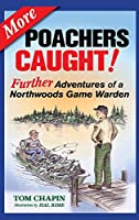 More Poachers Caught!: Further Adventures of a Northwoods Game Warden
