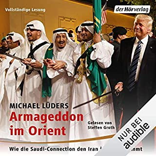Armageddon im Orient     Wie die Saudi-Connection den Iran ins Visier nimmt              Autor:                                                                                                                                 Michael Lüders                               Sprecher:                                                                                                                                 Steffen Groth                      Spieldauer: 8 Std. und 9 Min.     291 Bewertungen     Gesamt 4,7