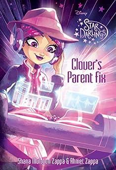 Star Darlings: Clover''s Parent Fix by [Ahmet Zappa, Disney Storybook Art Team]