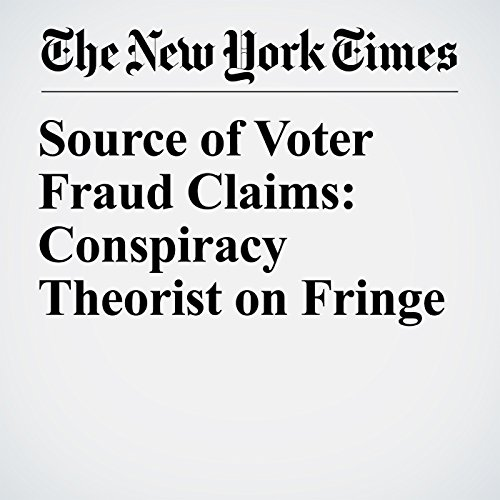 Source of Voter Fraud Claims: Conspiracy Theorist on Fringe copertina