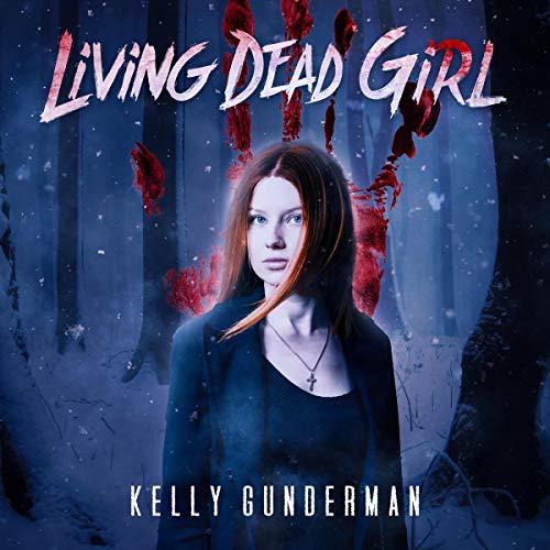 Living Dead Girl Audiobook By Kelly Gunderman cover art
