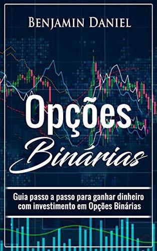 OPÇÕES BINÁRIAS: Guia passo a passo para ganhar dinheiro com investimento em opções binárias