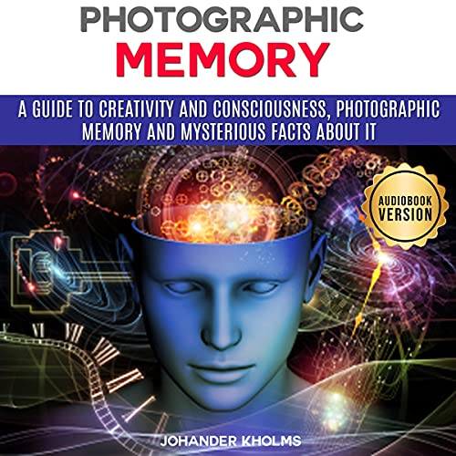 Listen Photographic Memory: A Guide to Creativity and Consciousness, Photographic Memory and Mysterious Fac audio book