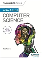 Computer Science (My Revision Notes: Aqa A-level) by Bob Reeves(2016-04-26)