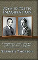 Joy and Poetic Imagination: Understanding C. S. Lewis's Great War with Owen Barfield and its Significance for Lewis's Conversion and Writings