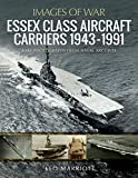 Images Of War Essex Class Aircraft Carriers, 1943–1991: Rare Photographs from Naval Archives