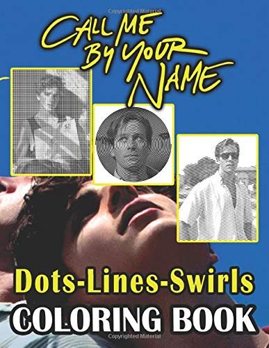 Call Me By Your Name Dots Lines Swirls Coloring Book: Call Me By Your Name Perfect Book Activity Color Puzzle Books For Adults, Teenagers