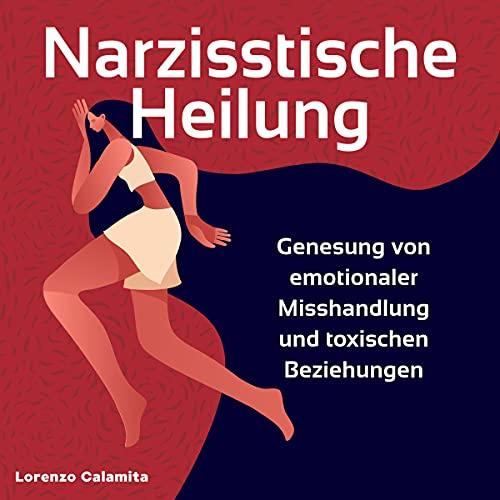 Narzisstische Heilung: Genesung von emotionaler Misshandlung und toxischen Beziehungen Titelbild