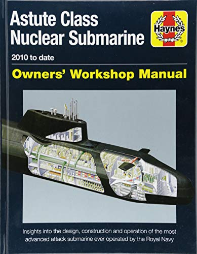 Astute Class Nuclear Submarine: 2010 to Date (Owners' Workshop Manual): The...
