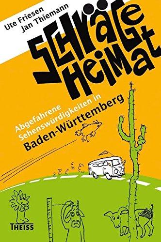 Schräge Heimat. Abgefahrene Sehenswürdigkeiten in Baden-Württemberg