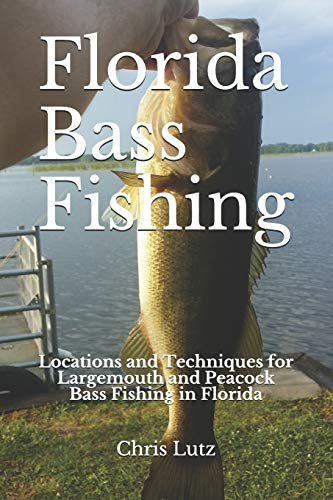 Florida Bass Fishing: Locations and Techniques for Largemouth and Peacock Bass Fishing in Florida