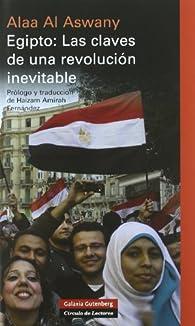 Egipto: Las claves de una revolución inevitable par Alaa Al Aswany