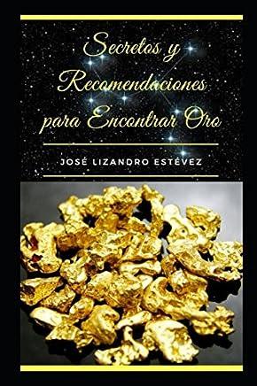 Secretos Y Recomendaciones Para Encontrar Oro (Spanish Edition)