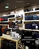 Airport Lost & Found Log: Lost and Found Log Template Notebook Journal, Write in All Items and Money Found, Track Items' Owner, Handy Log for ... Security Agents (Lost and Found Items)