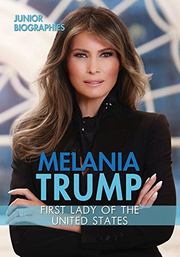 Melania Trump: First Lady Of The United States (Junior Biographies)