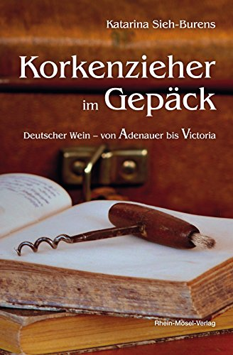 Korkenzieher im Gepäck: Deutscher Wein - von Adenauer bis Victoria