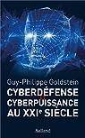 Cyberdéfense et cyberpuissance au XXIe siècle : Les nouvelles missions de l'Etat et de l'entreprise par Goldstein