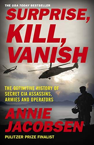 Surprise, Kill, Vanish: The Definitive History of Secret CIA Assassins,...