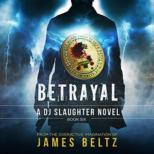 Betrayal: A DJ Slaughter Action Adventure Thriller